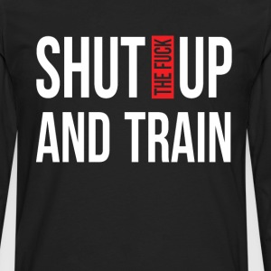 Shut Up and Train Funny Fitness T-shirt T-Shirts - Men's Premium Long Sleeve T-Shirt