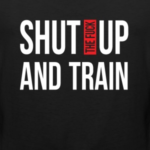 Shut Up and Train Funny Fitness T-shirt T-Shirts - Men's Premium Tank