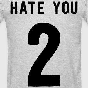 Hate you 2 Hoodies - Men's T-Shirt