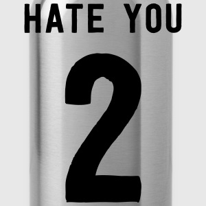 Hate you 2 T-Shirts - Water Bottle