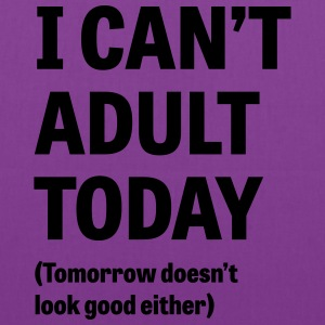 I can't adult today. Tomorrow doesn't look good Hoodies - Tote Bag