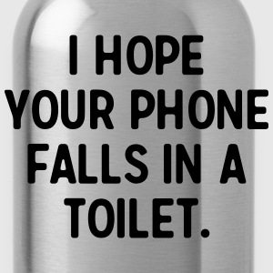I hope your phone falls in a toilet Tanks - Water Bottle