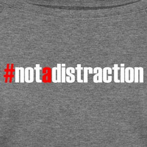 #NOTADISTRACTION T-Shirts - Women's Wideneck Sweatshirt