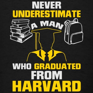 NEVER UNDERESTIMATE A MAN GRADUATED FROM HARVARD! Tanks - Men's T-Shirt