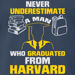 NEVER UNDERESTIMATE A MAN GRADUATED FROM HARVARD! Sportswear - Men's Premium T-Shirt