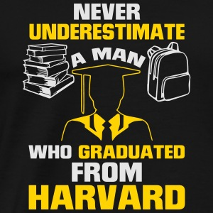 NEVER UNDERESTIMATE A MAN GRADUATED FROM HARVARD! Caps - Men's Premium T-Shirt