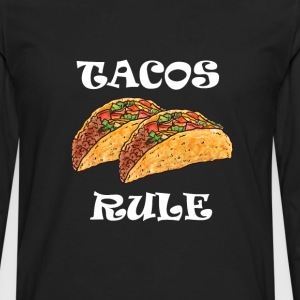 Tacos Rule Graphic Mexican T-shirt T-Shirts - Men's Premium Long Sleeve T-Shirt