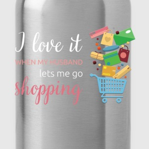 I love it when my husband lets me go shopping - Water Bottle