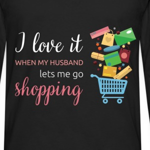 I love it when my husband lets me go shopping - Men's Premium Long Sleeve T-Shirt