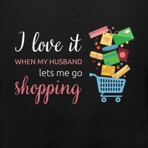 I love it when my husband lets me go shopping - Men's Premium Tank