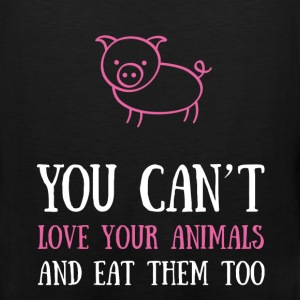 You can't love your animals and eat them too - Men's Premium Tank