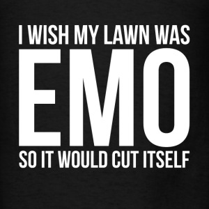 I WISH MY LAWN WAS EMO SO IT WOULD CUT ITSELF Hoodies - Men's T-Shirt