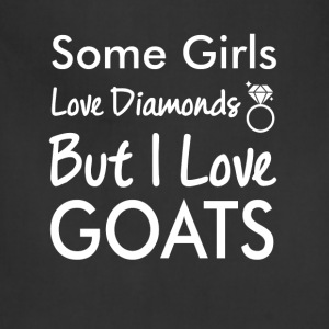 Some Girls Love Diamonds But I Love Goats Funny  T-Shirts - Adjustable Apron