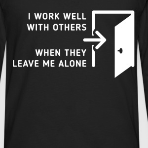 I work well with others when they leave me alone - Men's Premium Long Sleeve T-Shirt