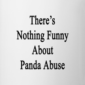 theres_nothing_funny_about_panda_abuse T-Shirts - Coffee/Tea Mug