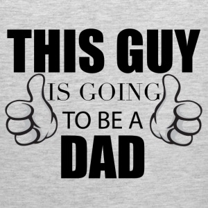 THIS GUY IS GOING TO BE A DAD	 T-Shirts - Men's Premium Tank