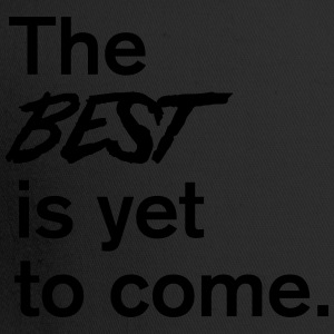 The best is yet to come T-Shirts - Trucker Cap