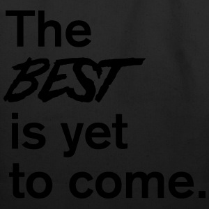 The best is yet to come T-Shirts - Eco-Friendly Cotton Tote