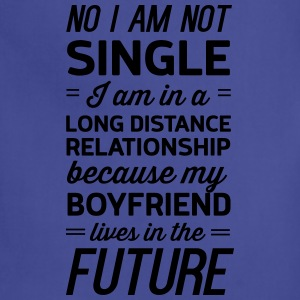 Not single. Boyfriend lives in the future T-Shirts - Adjustable Apron