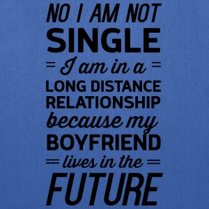 Not single. Boyfriend lives in the future T-Shirts - Tote Bag