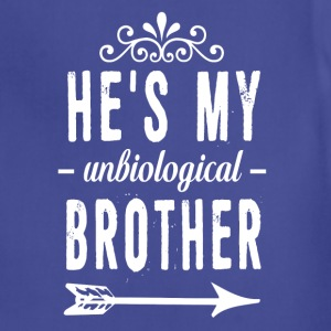 He is My Unbiological Brother Funny Graphic Shirt T-Shirts - Adjustable Apron