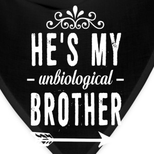 He is My Unbiological Brother Funny Graphic Shirt T-Shirts - Bandana