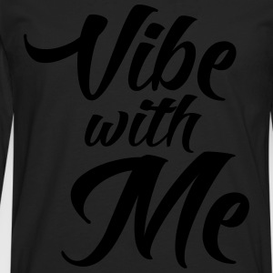 Vibe with me T-Shirts - Men's Premium Long Sleeve T-Shirt