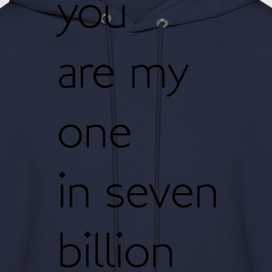 You are my one in seven billion T-Shirts - Men's Hoodie