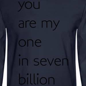 You are my one in seven billion T-Shirts - Men's Long Sleeve T-Shirt