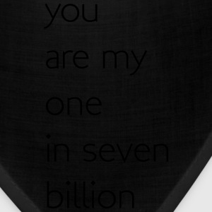 You are my one in seven billion T-Shirts - Bandana