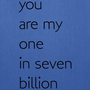 You are my one in seven billion T-Shirts - Tote Bag