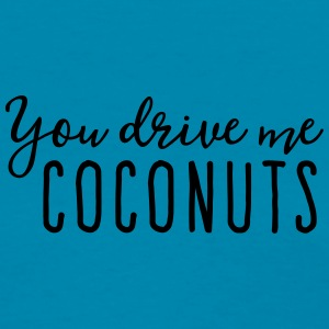 You drive me coconuts Tanks - Women's T-Shirt