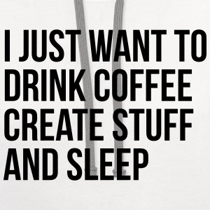 I just want to drink coffee create stuff and sleep T-Shirts - Contrast Hoodie