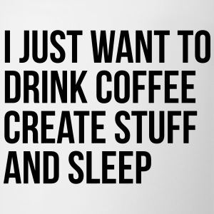 I just want to drink coffee create stuff and sleep T-Shirts - Coffee/Tea Mug