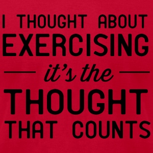 I thought about exercising. it's the thought that  Tanks - Men's T-Shirt by American Apparel