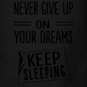 Never give up on dreams. Keep sleeping Tanks - Men's T-Shirt