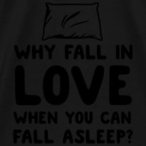 Why fall in love when you can fall asleep? Tanks - Men's Premium T-Shirt