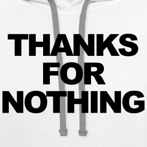 Thanks for nothing T-Shirts - Contrast Hoodie