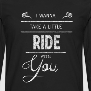 I Want to Take a Ride With You Graphic T-Shirt T-Shirts - Men's Premium Long Sleeve T-Shirt