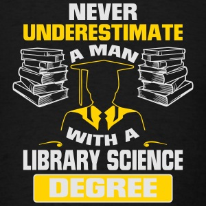 NEVER UNDERESTIMATE A MAN WITH A LIBRARY SCIENCE DEGREE! Caps - Men's T-Shirt