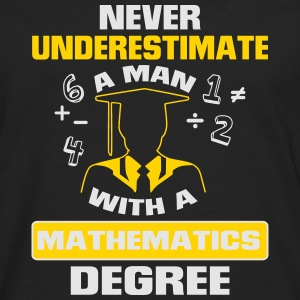 NEVER UNDERESTIMATE A MAN WITH A MATHEMATICS DEGREE! T-Shirts - Men's Premium Long Sleeve T-Shirt