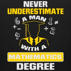 NEVER UNDERESTIMATE A MAN WITH A MATHEMATICS DEGREE! Other - Men's Premium Tank