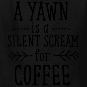 A Yawn Is A Silent Scream For Coffee T-Shirts - Kids' T-Shirt
