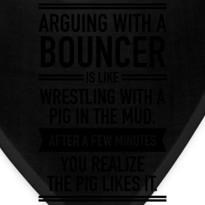 Arguing With A Bouncer... T-Shirts - Bandana