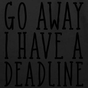 Go Away I Have A Deadline T-Shirts - Eco-Friendly Cotton Tote