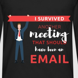 I survived another meeting that should have been a - Men's Premium Long Sleeve T-Shirt