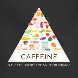 Caffeine is the foundation of my food pyramid - Adjustable Apron