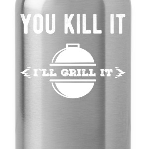 You kill it I'll grill it - Water Bottle