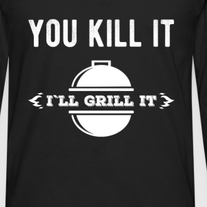 You kill it I'll grill it - Men's Premium Long Sleeve T-Shirt