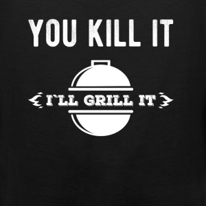 You kill it I'll grill it - Men's Premium Tank